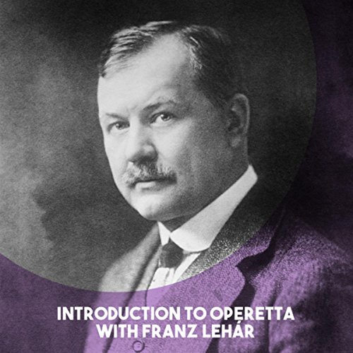 Introduction to Operetta with Franz Lehár