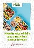 Economize tempo e dinheiro com a organização das marmitas da semana (Portuguese Edition)