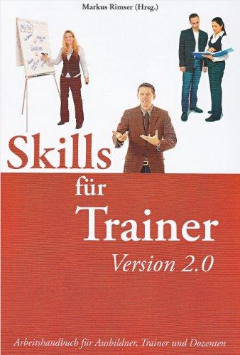 Skills für Trainer 2.0: Arbeitshandbuch für Ausbilder, Trainer und Dozenten