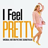 I Feel Pretty (Original Motion Picture Soundtrack) [Explicit]