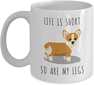 Life is Short So Are My Legs Corgi Coffee Mug Pembroke Welsh Corgi Gifts Corgi Coffee Cup for Corgi Dog Mom and Corgi Dad I Love Corgis Mug