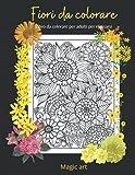 Fiori da colorare: libro da colorare per adulti con 100 pattern floreali da colorare, libro da colorare per adulti antistress