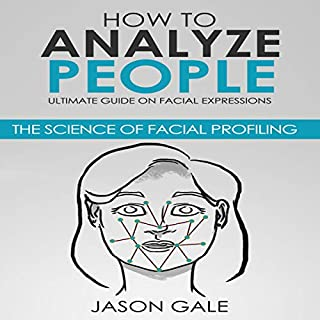 How to Analyze People: Ultimate Guide on Facial Expressions     The Science of Facial Profiling              By:                                                                                                                                 Jason Gale                               Narrated by:                                                                                                                                 Lawrence Alexander                      Length: 4 hrs and 31 mins     6 ratings     Overall 4.5