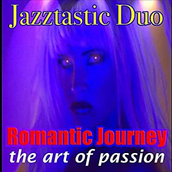 "Romantic Journey ""The Art of Passion"""