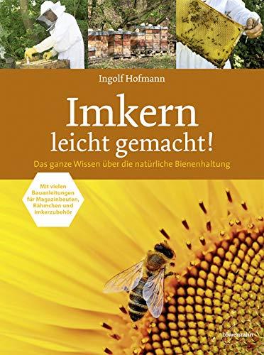 Imkern leicht gemacht! Das ganze Wissen über die natürliche Bienenhaltung . Mit vielen Bauanleitungen für Magazinbeuten, Rähmchen und Imkerzubehör