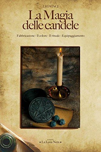 La Magia delle candele: Fabbricazione - Il colore - Il rituale - Equipaggiamento (La Luna Nera)