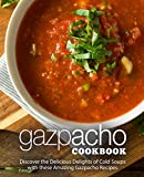 Gazpacho Cookbook: Discover the Delicious Delights of Cold Soups with these Amazing Gazpacho Recipes (English Edition)