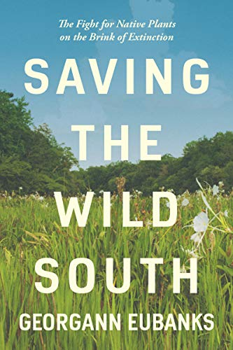 Saving the Wild South: The Fight for Native Plants on the Brink of Extinction