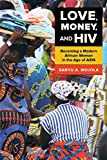 Love, Money, and HIV: Becoming a Modern African Woman in the Age of AIDS - Sanyu A. Mojola