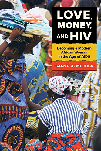 Compare Textbook Prices for Love, Money, and HIV: Becoming a Modern African Woman in the Age of AIDS First Edition, 1 Edition ISBN 8601423470016 by Mojola, Sanyu A.