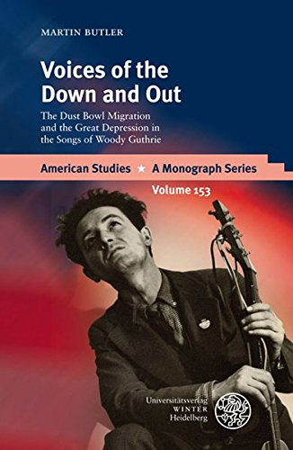 Voices of the Down and Out: The Dust Bowl Migration and the Great Depression in the Songs of Woody Guthrie (American Studies, Band 153)