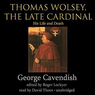Thomas Wolsey, the Late Cardinal     His Life and Death              De :                                                                                                                                 George Cavendish                               Lu par :                                                                                                                                 David Thorn                      Durée : 9 h et 5 min     Pas de notations     Global 0,0