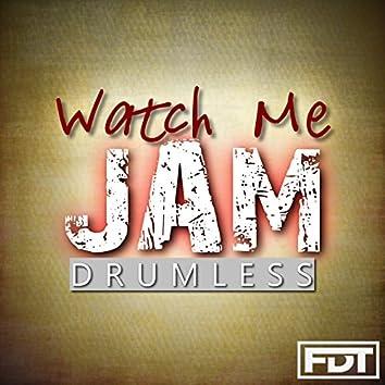 Watch Me Jam Drumless