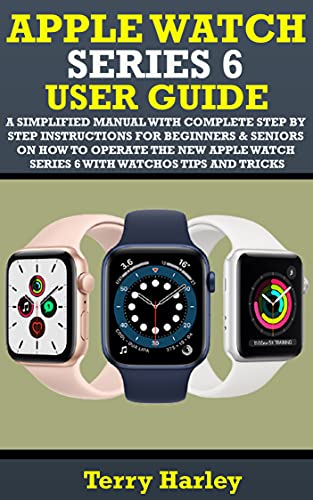 APPLE WATCH SERIES 6 USER GUIDE: A Simplified Manual With Complete Step By Step Instructions For Beginners & Seniors On How To Operate The New Apple Watch ... WatchOS Tips And Tricks (English Edition)