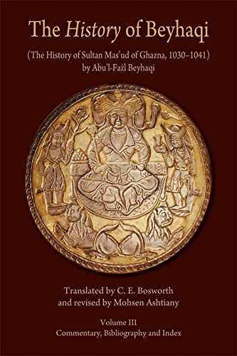 Price comparison product image History of Beyhaqi: The History of Sultan Mas'ud of Ghazna,  1030-1041,  Volume III: Commentary,  Bibliography,  and Index: 6 (Hellenic Studies - Ilex (HUP))