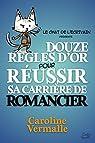 Douze règles d'or pour réussir sa carrière de romancier par Vermalle