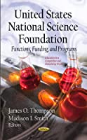 United States National Science Foundation: Functions, Funding, and Programs (Educational in a Competitive and Globalizing World: Grants and Funding)