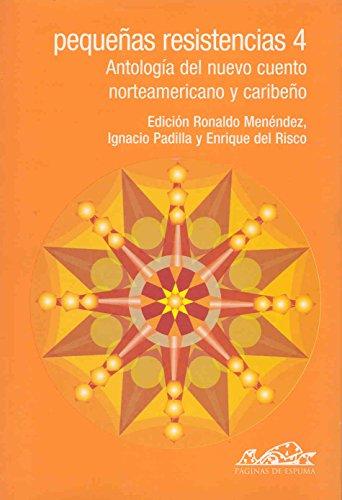 Pequeñas resistencias 4: Antología del nuevo cuento norteamericano y caribeño (Voces/ Literatura)
