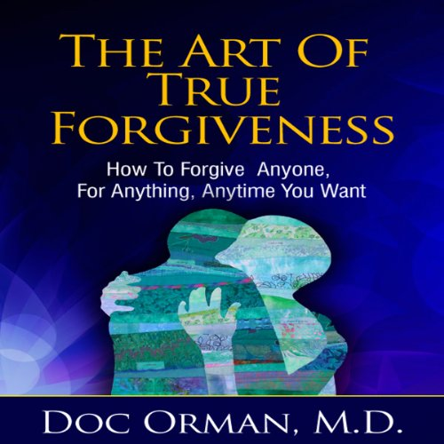 The Art of True Forgiveness     How to Forgive Anyone for Anything, Anytime You Want               By:                                                                                                                                 Doc Orman MD                               Narrated by:                                                                                                                                 Matt Stone                      Length: 1 hr and 10 mins     12 ratings     Overall 3.3