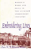 Embroidering Lives: Women's Work and Skill in the Lucknow Embroidery Industry (SUNY Series in the Anthropolgy of Work) (Suny Series in the Anthropology of Work) by Clare M. Wilkinson-Weber(1999-03-25)