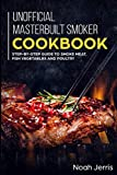 Unofficial Masterbuilt Smoker Cookbook: Step-by-step Guide to smoke meat, fish vegetables and poultry