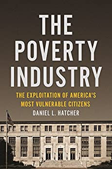 The Poverty Industry: The Exploitation of America's Most Vulnerable Citizens (Families, Law, and Society Book 11) by [Daniel L. Hatcher]
