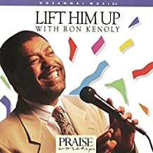 Lift Him Up by Ron Kenoly (1997-11-11)