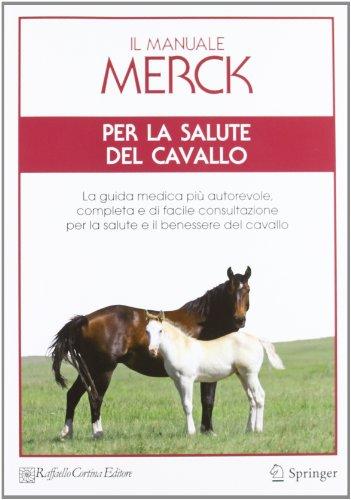 Il manuale Merck per la salute del cavallo. La guida medica più autorevole, completa e di facile consultazione per la salute e il benessere del cavallo