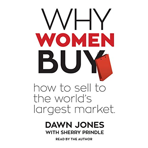 Why Women Buy     How to Sell to the World's Largest Market              By:                                                                                                                                 Dawn Jones,                                                                                        Sherry Prindle - contributor                               Narrated by:                                                                                                                                 Dawn Jones                      Length: 3 hrs and 53 mins     5 ratings     Overall 3.0