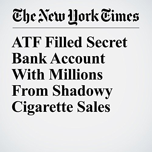 ATF Filled Secret Bank Account With Millions From Shadowy Cigarette Sales copertina