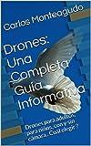 Drones: Una Completa Guía Informativa: Drones para adultos, para niños, con y sin cámara . Cuál elegir ?