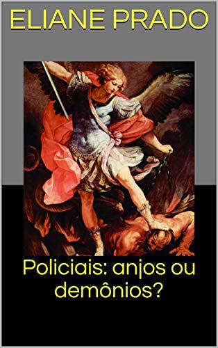 Policiais: anjos ou demônios? (Policiais: anjos e demônios? A missão Livro 1)