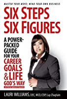 Six Steps Six Figures - A Power-Packed Guide for Your Career Goals & Life God's Way: Master Your Move - Mind Your Own Business