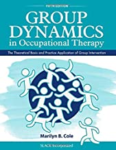 Group Dynamics in Occupational Therapy (The Theoretical Basis and Practice Application of Group Intervention)