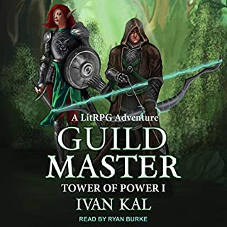 Guild Master     A LitRPG Adventure (Tower of Power, Book 1)              By:                                                                                                                                 Ivan Kal                               Narrated by:                                                                                                                                 Ryan Burke                      Length: 8 hrs and 15 mins     7 ratings     Overall 4.9