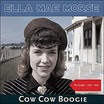 Cow Cow Boogie (The Singles 1942 -1945)