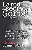 La red secreta de Soros en España: Políticos, empresarios, diplomáticos, jueces y periodistas al servicio del Nuevo Orden Mundial