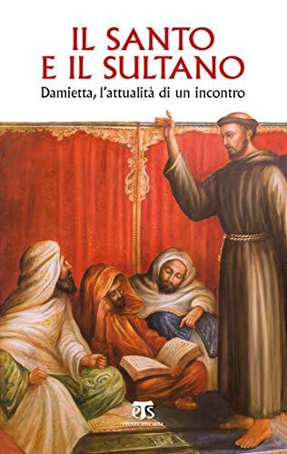 Il Santo e il Sultano: Damietta, l'attualità di un incontro (Italian Edition)