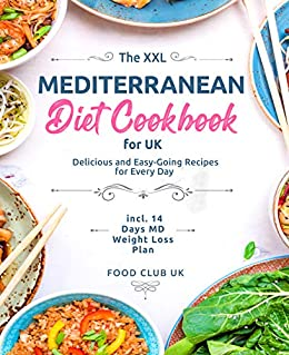The XXL Mediterranean Diet Cookbook for UK: Delicious and Easy-Going Recipes for Every Day incl. 14 Days MD Weight Loss Plan (English Edition) par [Food  Club UK]