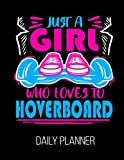 Just A Girl Who Loves To Hoverboard Daily Planner: Hoverboarding Teens Daily Planner January 1st, 2020 To December 31st, 2020