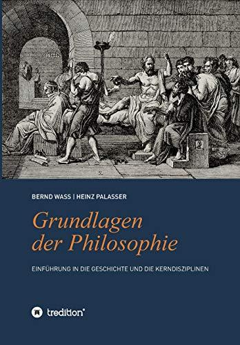 Grundlagen der Philosophie: Einführung in die Geschichte und die Kerndisziplinen