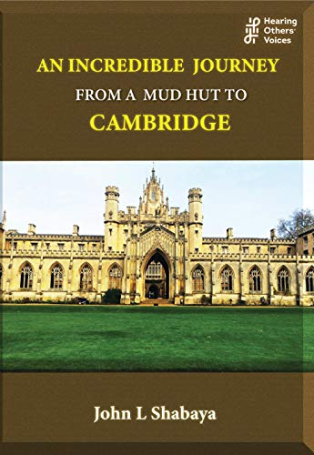 An incredible journey: From a mud hut to Cambridge (HEARING OTHERS' VOICES Book 21) by [John L Shabaya]