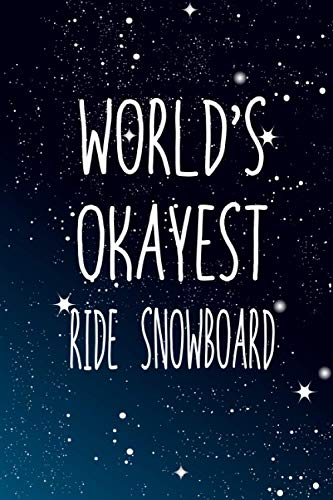 World's Okayest Ride snowboard: Notebook Lined Pages, 6.9 inches,120 Pages, White Paper Journal, notepad Gift