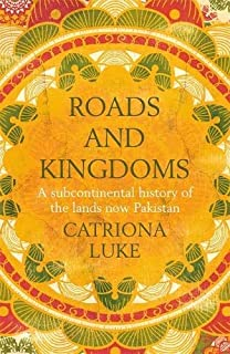 Roads and Kingdoms: A subcontinental history of the lands now Pakistan (English Edition)