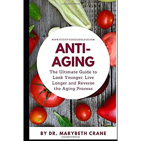Anti aging products Anti-Aging: The Ultimate Guide to Look Younger, Live Longer, and Reverse the Aging