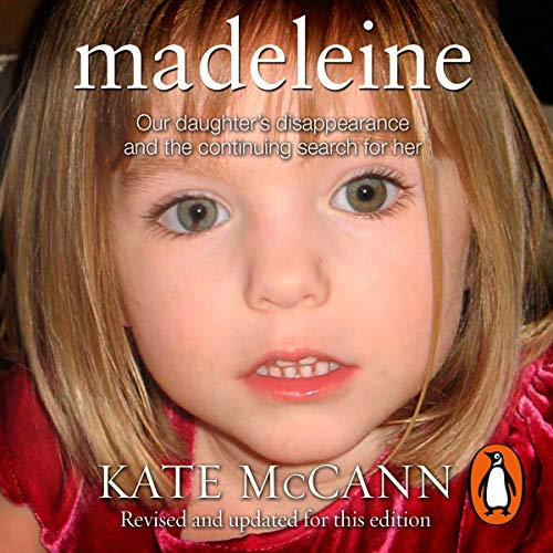 Madeleine     Our Daughter's Disappearance and the Continuing Search for Her              De :                                                                                                                                 Kate McCann                               Lu par :                                                                                                                                 Kate McCann (introduction),                                                                                        Lesley Sharp                      Durée : 13 h et 5 min     Pas de notations     Global 0,0