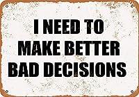 I Need to Make Better Bad Decisions メタルポスター壁画ショップ看板ショップ看板表示板金属板ブリキ看板情報防水装飾レストラン日本食料品店カフェ旅行用品誕生日新年クリスマスパーティーギフト