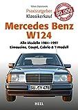 Praxisratgeber Klassikerkauf Mercedes-Benz W 124: Alle Modelle von 1984–1997 - Limousine, Coupé, Cabrio & T-Modell