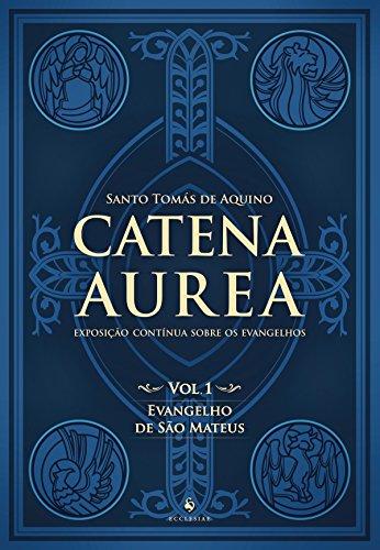 Catena Aurea - Vol. 1 - Evangelho de São Mateus: Exposição Contínua Sobre os Evangelhos (Volume 1)