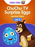 ChuChu TV Surprise Eggs Learning Videos - Vol. 3